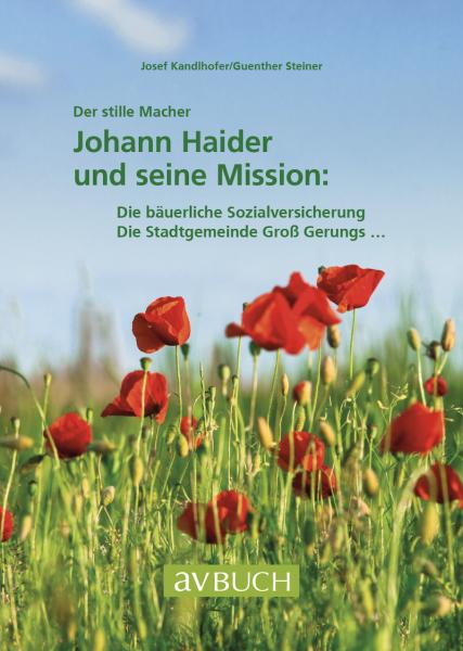 Der stille Macher: Johann Haider und seine Mission
