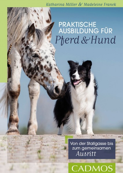 Praktische Ausbildung für Pferd und Hund. Von der Stallgasse bis zum gemeinsamen Ausritt
